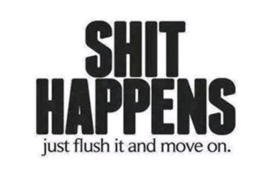 96916-Shit-Happens-Just-Flush-It-And-Move-On.png